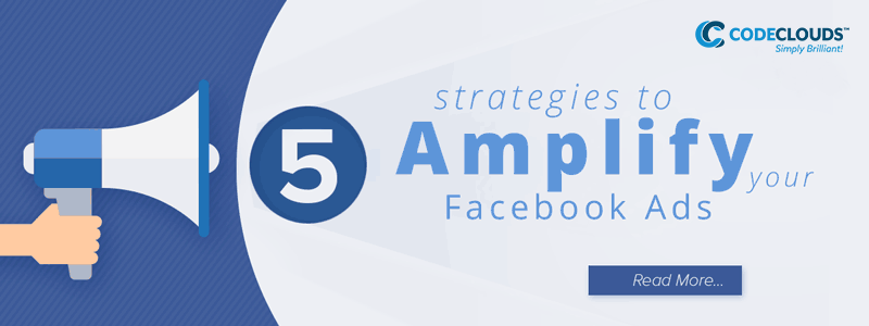 5 strategies to amplify Facebook Ads
