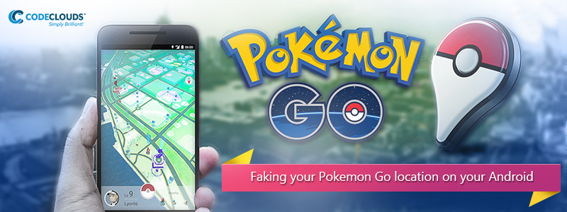 Steps to Fake GPS Location with Pokemon Go | CodeClouds