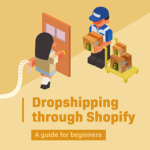Dropshipping through Shopify: a guide for beginners