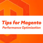 Basic Tips for Magento Performance Optimization
