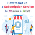 How to Set up a Subscription Service (for WooCommerce and Shopify)