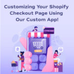 Customizing Your Shopify Checkout Page Using Our Custom App!