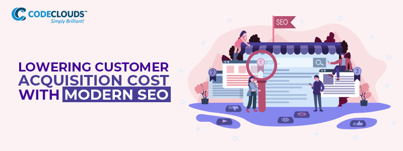 Lowering Customer Acquisition Cost with Modern SEO
