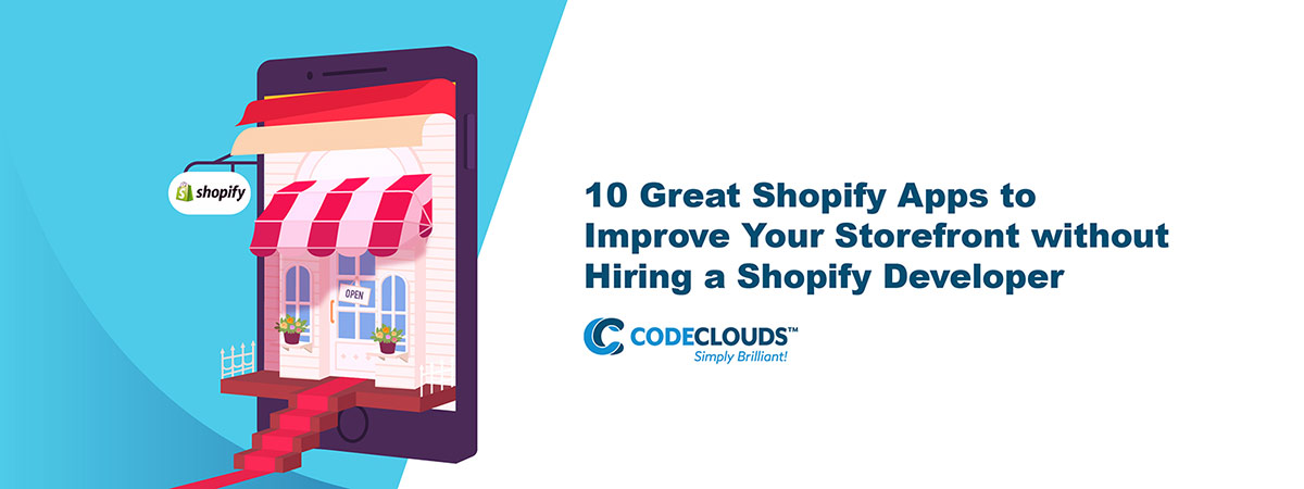 10 Great Shopify Apps to Improve Your Storefront without Hiring a Shopify Developer