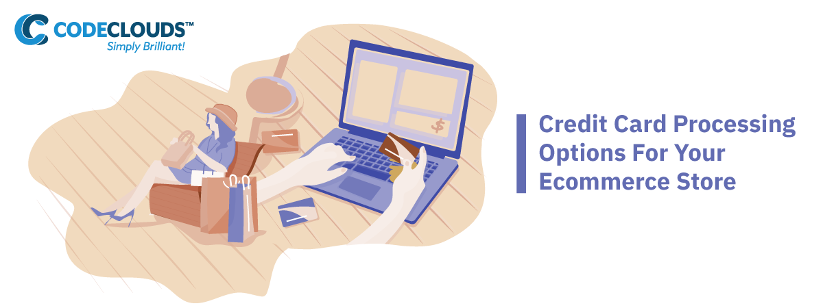 Selecting the Right Credit Card Processing Options for Your Ecommerce Store