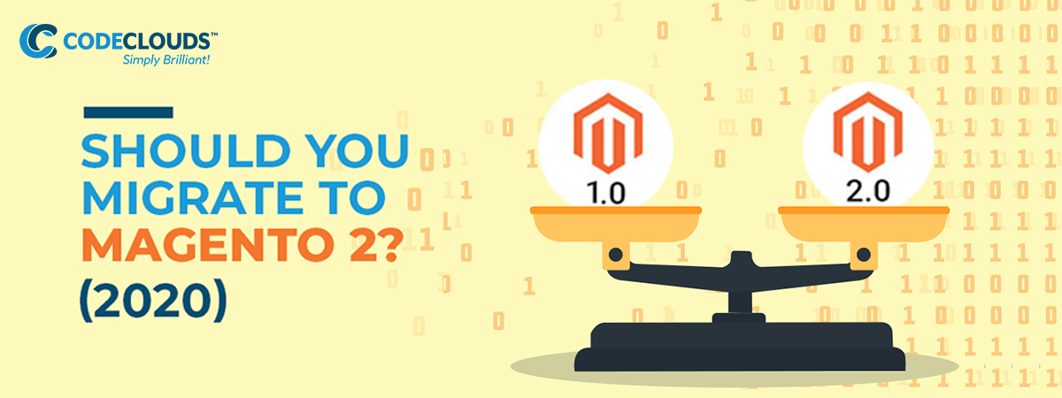 Should You Migrate to Magento 2? (2020)