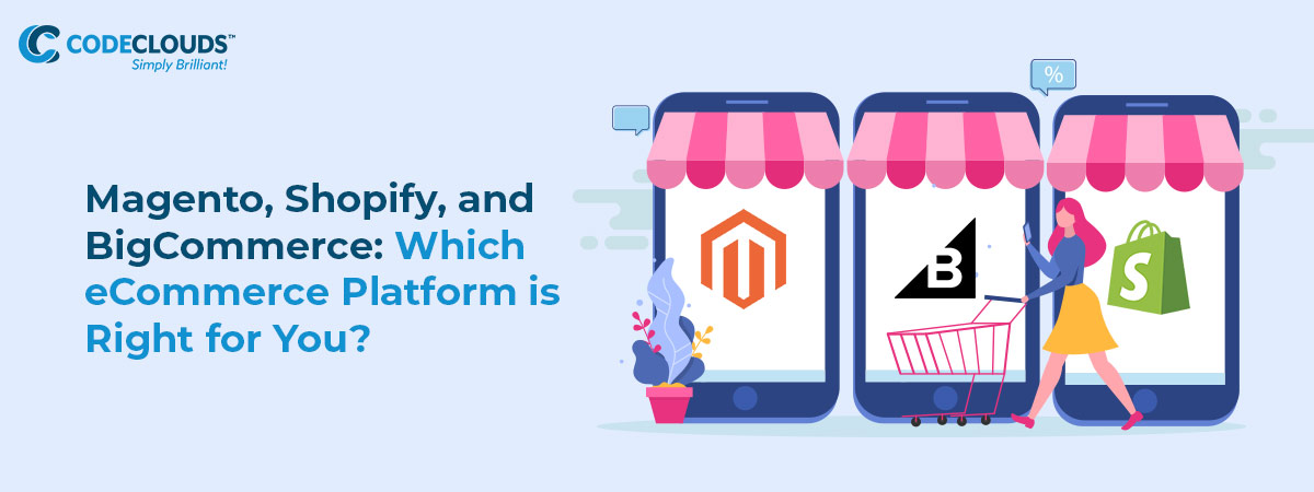 Magento, Shopify, and BigCommerce: Which eCommerce Platform is Right for You?